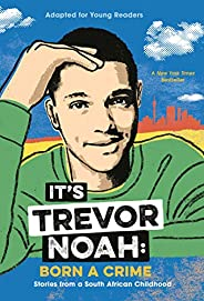 It's Trevor Noah: Born a Crime: Stories from a South African Childhood (Adapted for Young Read