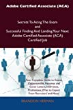 Adobe Certified Associate Secrets to Acing the Exam and Successful Finding and Landing Your Next Adobe Certified Associate Certified Job, Brandon Herman, 1486157289