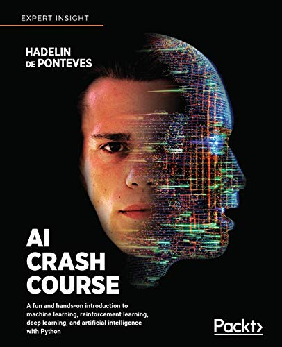 AI Crash Course: A fun and hands-on introduction to machine learning, reinforcement learning, deep learning, and…