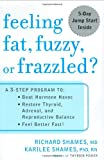Feeling Fat, Fuzzy or Frazzled?: A 3-Step Program to: Beat Hormone Havoc, Restore Thyroid, Adrenal, and Reproductive…