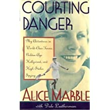 Courting Danger/My Adventures in World-Class Tennis, Golden-Age Hollywood, and High-Stakes Spying