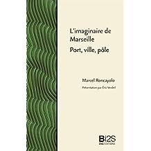 L'imaginaire de Marseille: Port, ville, pôle (Bibliothèque idéale des sciences sociales) (French Edition)