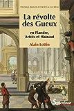 La révolte des gueux - 2ème edition: En flandre, artois et hainaut (ancienne édition 9782916853017)
