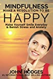 MINDFULNESS: MAKE A RESOLUTION TO BE HAPPY: Banish Stress & Anxiety Forever - 30 Proactive Self Help Actions to Improve your Health, Relationships & Business