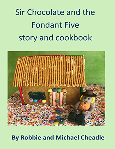 Sir Chocolate and the Fondant Five Story and Cookbook by [Cheadle, Robbie, Cheadle, Michael]