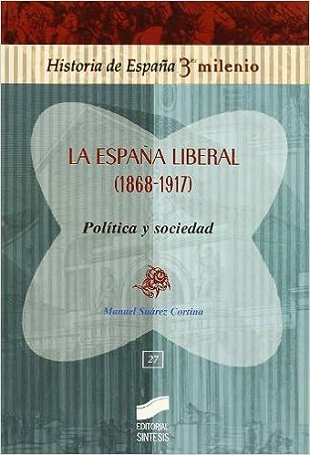 La España liberal (1868-1913): política y sociedad (Manuel Suárez Cortina)