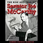 The Rise and Fall of Senator Joe McCarthy | James Cross Giblin