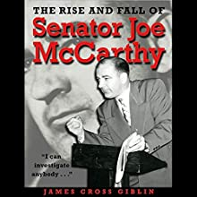 The Rise and Fall of Senator Joe McCarthy Audiobook by James Cross Giblin Narrated by Elisabeth Rodgers