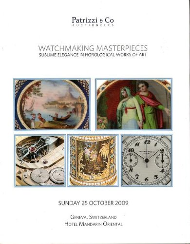 2009 Patrizzi Auction Catalog - Watchmaking Masterpieces - Sublime Elegance in Horological Works of Art - Geneva Switzerland 25 Oct 2009. Includes Patek Philippe & Rolex. (Masterpiece Rolex)