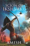 Scion of Ikshvaku : An Epic adventure story book on the Ramayana, The Tale of Lord Ram  (Author Signed Limited Edition)