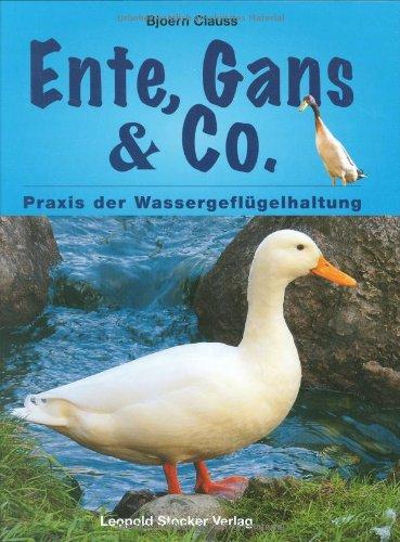 Ente, Gans & Co.: Praxis der Wassergeflügelhaltung