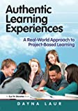 Authentic Learning Experiences: A Real-World Approach to Project-Based Learning by Laur Dayna (2013-04-30) Paperback