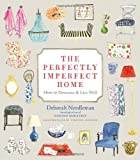 The Perfectly Imperfect Home, Deborah Needleman, 0307720136