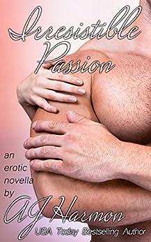 "Irresistible Passion: an erotic novella (The ""Irresistible"" Series Book 5) by [Harmon, AJ]"