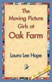 The Moving Picture Girls at Oak Farm, Laura Lee Hope, 1421839903