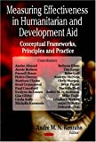 Measuring Effectiveness in Humanitarian and Development Aid : Conceptual Frameworks, Principles and Practice, , 1600219594