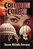 Collision Course - an International Thriller, Susan Nichols Ferrara, 1592867642