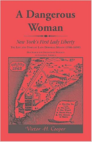 A Dangerous Woman: New York's First Lady Liberty: The Life and Times of Lady Deborah Moody (1586-1659?)