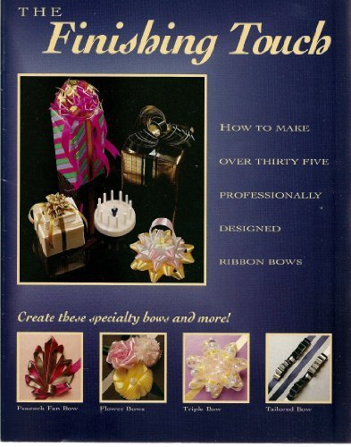 The Finishing Touch - How to Have Fun Making Over 35 Professional-Looking Ribbon Bows