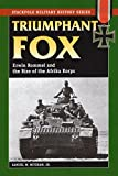 Triumphant Fox: Erwin Rommel and the Rise of the Afrika Korps (Stackpole Military History Series)