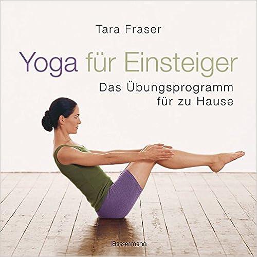 Yoga für Einsteiger: Das Übungsprogramm für Zuhause: Amazon.de: Tara ...