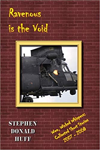 Ravenous Is the Void: Wee, Wicked Whispers:  Collected Short Stories 2007 - 2008