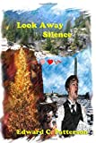 Look Away Silence, Edward C. Patterson, 1448651921