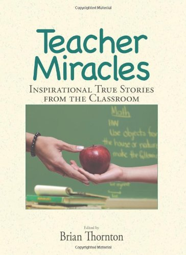 Teacher Miracles: Inspirational True Stories from the...