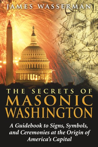 The Secrets of Masonic Washington: A Guidebook to Signs, Symbols, and Ceremonies at the Origin of America's - Ny Destiny