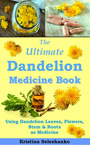 The Ultimate Dandelion Medicine Book: 40 Recipes for Using Dandelion Leaves, Flowers, Stems & Roots as Medicine by [Seleshanko, Kristina]