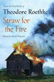img - for Straw for the Fire: From the Notebooks of Theodore Roethke book / textbook / text book