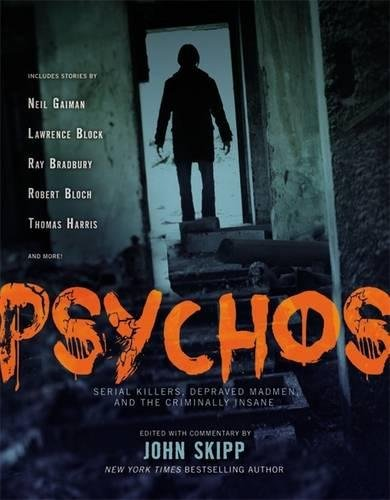 Psychos: Serial Killers, Depraved Madmen, and the Criminally Insane (Super Scary Stuff)