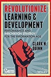 Revolutionize Learning & Development: Performance and Innovation Strategy for the Information Age by Clark N. Quinn (2014-04-28)