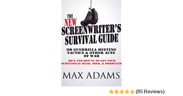 Amazon the new screenwriters survival guide or guerrilla amazon the new screenwriters survival guide or guerrilla meeting tactics and other acts of war ebook max adams kindle store fandeluxe Gallery