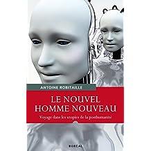 Le Nouvel homme nouveau: Voyages dans les utopies de la posthumanité (French Edition)