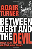 Between Debt and the Devil - Money, Credit, and Fixing Global Finance