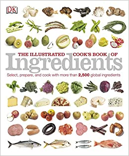 amazon the illustrated cook s book of ingredients dk illustrated