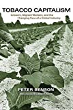 img - for Tobacco Capitalism: Growers, Migrant Workers, and the Changing Face of a Global Industry book / textbook / text book