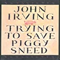 Trying to Save Piggy Sneed Audiobook by John Irving Narrated by Joe Barrett