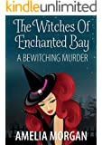 The Witches Of Enchanted Bay: A Bewitching Murder (Witches Of Enchanted Bay Cozy Mystery Book 4)