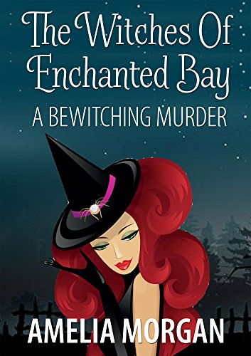 The Witches Of Enchanted Bay: A Bewitching Murder (Witches Of Enchanted Bay Cozy Mystery Book 4) by [Morgan, Amelia]