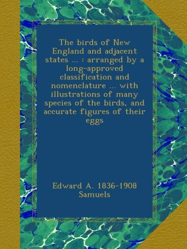 Download The birds of New England and adjacent states ... : arranged by a long-approved classification and nomenclature ... with illustrations of many species of the birds, and accurate figures of their eggs pdf epub