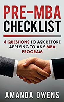 MBA Admissions: Pre-MBA Checklist: 4 Questions You Should Ask Before Applying to Any MBA Program by [Owens, Amanda]