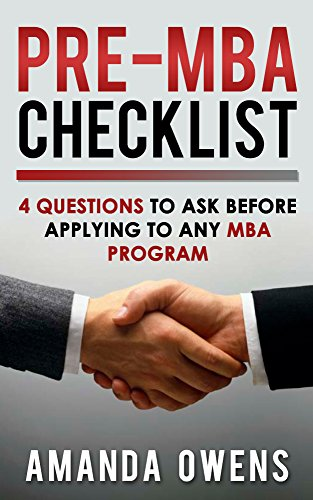 MBA Admissions: Pre-MBA Checklist: 4 Questions You Should Ask Before Applying to Any MBA Program