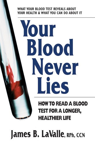 Your Blood Never Lies: How to Read a Blood Test for a Longer Healthier Life
