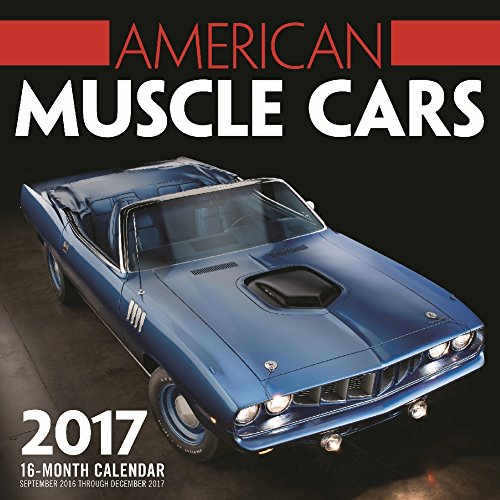 American Muscle Cars 2017: 16-Month Calendar September 2016 through December 2017