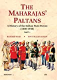 The Maharajas' Paltans : A History of the Indian State Forces (18881948): Part I, Head, Richard and McClenaghan, Tony, 8173048886