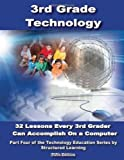 Third Grade Technology: 32 Lessons Every Third Grader Can Accomplish on a Computer.(4th Edition)