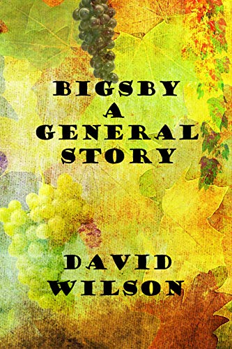 Book: BIGSBY A GENERAL STORY by David Wilson