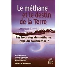 Le Méthane et le destin de la Terre: Les hydrates de méthanes : rêve ou cauchemar ? (French Edition)